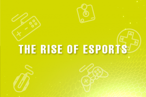 The Rise of Esports